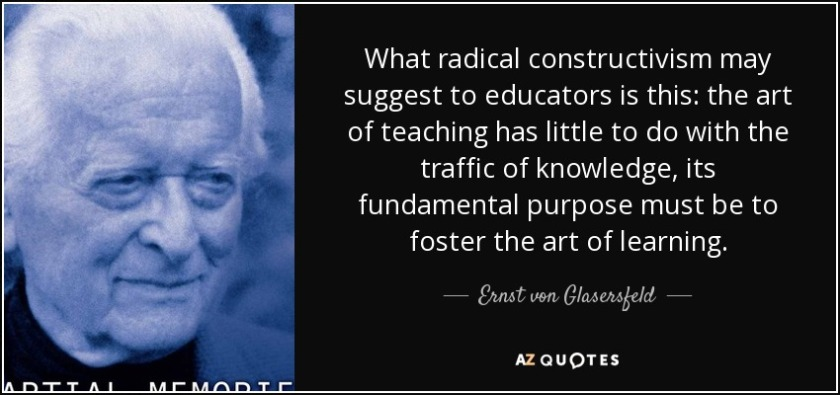 quote-what-radical-constructivism-may-suggest-to-educators-is-this-the-art-of-teaching-has-ernst-von-glasersfeld-134-54-86 (1)